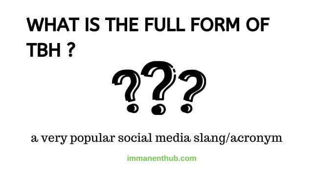 TBH Full Form   TBH Meaning For Social Platforms   immanenthub